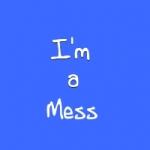 """1/19 - """"I'm a Mess"""""""